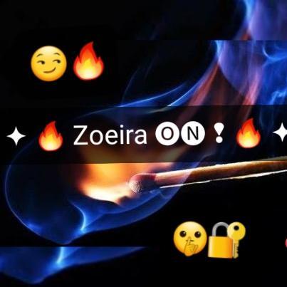 ✦ 🔥 Zoeira 🅞🅝 ❢ 🔥 ✦